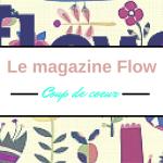 Coup de coeur pour le magazine Flow