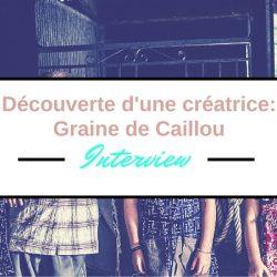 Découverte d'une créatrice: Graine de Caillou